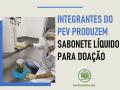 INTEGRANTES-DO-PEV-PRODUZEM-SABONETE-LÍQUIDO-PARA-DOAÇÃO